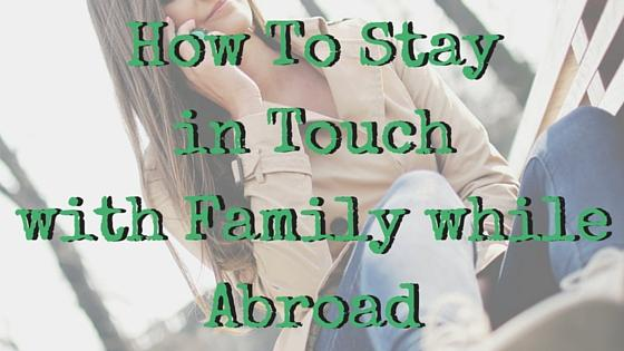 How to stay in touch with family and friends when studying abroad