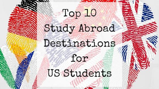Top 10 Study Abroad Destinations for US Students