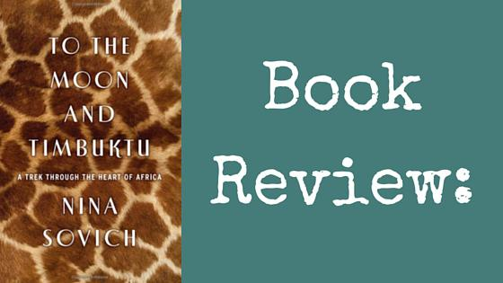 To the Moon and Timbuktu: A Trek through the Heart of Africa – Book Review