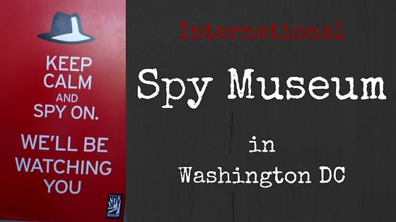 Spy Museum Washington DC – My Day as 007