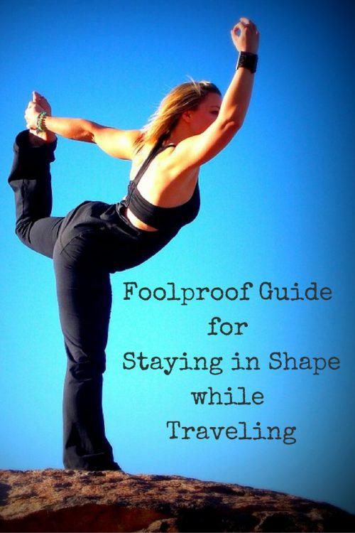 Foolproof Guide for Staying in Shape while Traveling. Great Tips on how to stay fit while traveling!