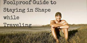 The Foolproof Guide to Staying in Shape While Traveling