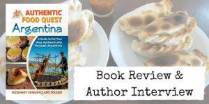 Authentic Food Quest Argentina: Book Review and Author Interview