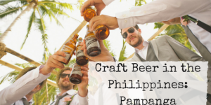 Craft Beer in the Philippines: Pampanga Craft Beer Festival and Breweries