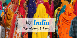 My Ultimate India Bucket List