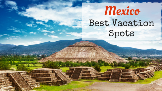 Best Vacation Spots in Mexico