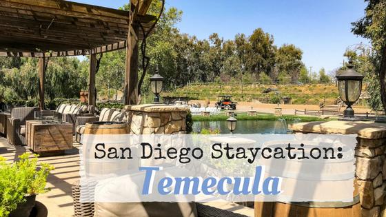 San Diego Staycation: Temecula Getaway